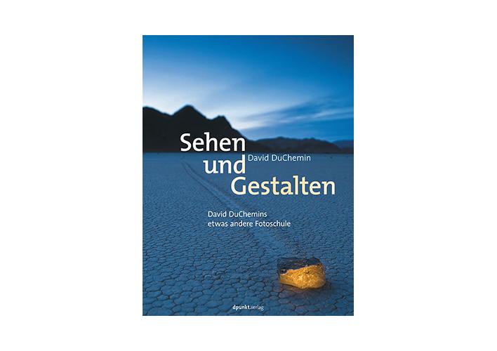 David DuChemin: Sehen und Gestalten